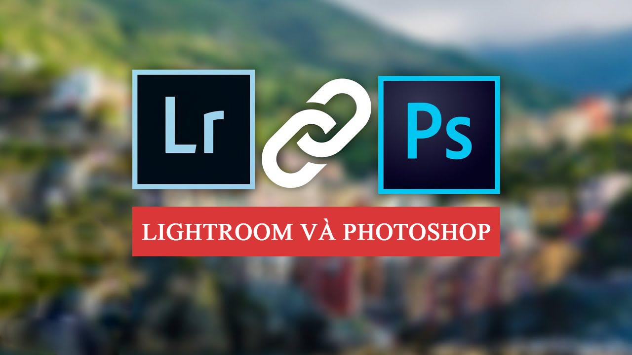 Lightroom và Photoshop