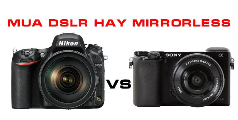 Mua máy ảnh DSLR hay Mirorless