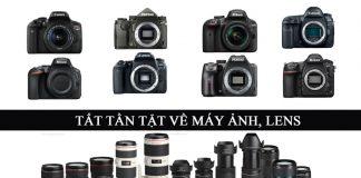 Tất tần tật về máy ảnh và lens