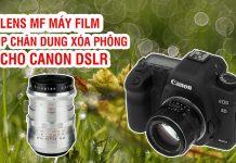 Các lens MF chân dung cho máy ảnh Canon DSLR
