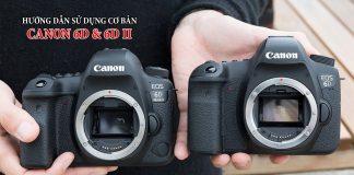 Sử dụng Canon 6D, 6D2 cơ bản