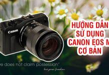 Hướng dẫn sử dụng Canon EOS M cơ bản